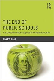 David Hursh's New Book, The End of Public Schools: The Corporate ...